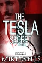 The Tesla Secret, Book 3 ebook by Mike Wells