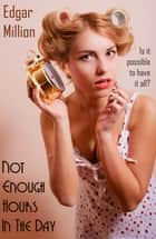 Not Enough Hours in the Day ebook by Edgar Million