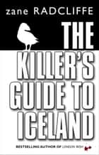 The Killer's Guide To Iceland ebook by Zane Radcliffe