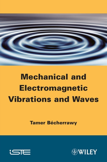 Mechanical and Electromagnetic Vibrations and Waves ebook by Tamer Bécherrawy