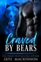 Craved by Bears ebook by Skye MacKinnon