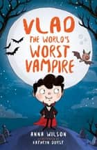 Vlad the World's Worst Vampire ebook by Anna Wilson