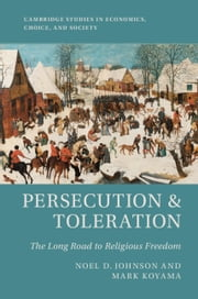 Persecution and Toleration - The Long Road to Religious Freedom ebook by Noel D. Johnson, Mark Koyama