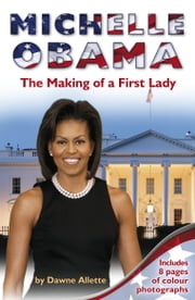 Michelle Obama - The Making of a First Lady ebook by Dawne Allette