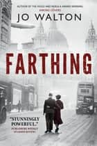 Farthing - A Story of a World that Could Have Been ebook by Jo Walton