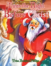 Twas the Night Before Christ ebook by Trina Bradford Phillips