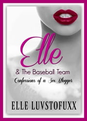 Elle & The Baseball Team - Confessions of a Sex Blogger, #4 ebook by Dee Palmer