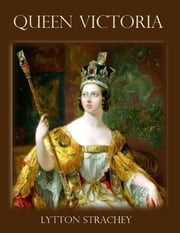 Queen Victoria (Illustrated) ebook by Lytton Strachey