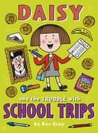 Daisy and the Trouble with School Trips ebook by Kes Gray