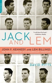 Jack and Lem - John F. Kennedy and Lem Billings: The Untold Story of an Extraordinary Friendship ebook by David Pitts