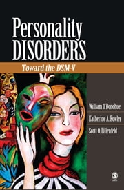 Personality Disorders - Toward the DSM-V ebook by William O'Donohue,Katherine A. (Alexa) Fowler,Dr. Scott O. Lilienfeld