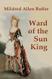 Ward of the Sun King ebook by Mildred Allen Butler