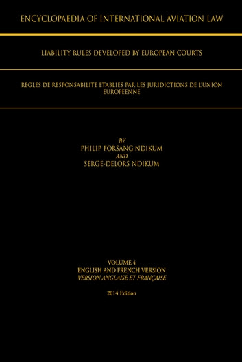 ENCYCLOPAEDIA OF INTERNATIONAL AVIATION LAW - VOLUME 4 ENGLISH AND FRENCH VERSION VERSION ENGLAISE ET FRANÇAISE 2013 Edition ebook by Philip Forsang Ndikum