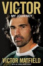 Victor: My Journey ebook by Victor Matfield, De Jongh Borchardt