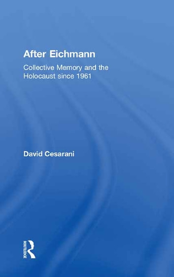 After Eichmann - Collective Memory and Holocaust Since 1961 ebook by