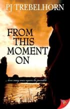 From This Moment On ebook by PJ Trebelhorn