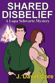 Shared Disbelief: A Lupa Schwartz Mystery ebook by J. David Core