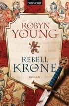 Rebell der Krone ebook by Robyn Young,Nina Bader