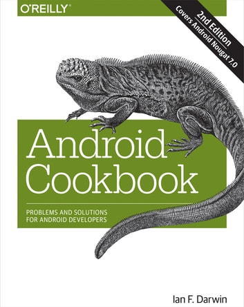 Android Cookbook - Problems and Solutions for Android Developers ebook by Ian F. Darwin
