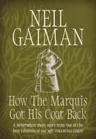 How the Marquis Got His Coat Back ebook by Neil Gaiman