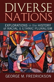 Diverse Nations - Explorations in the History of Racial and Ethnic Pluralism ebook by George M. Fredrickson