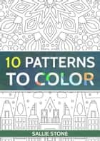 10 Patterns To Color ebook by Sallie Stone