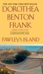 Pawleys Island ebook by Dorothea Benton Frank