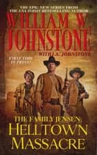 Helltown Massacre ebook by William W. Johnstone,J.A. Johnstone