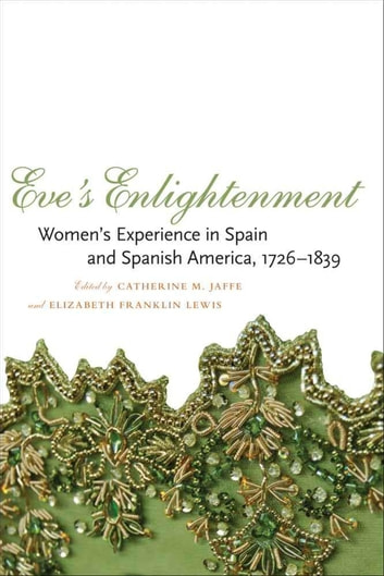 Eve's Enlightenment - Women's Experience in Spain and Spanish America, 1726-1839 ebook by