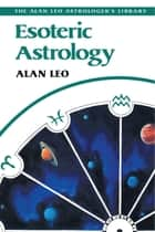 Esoteric Astrology ebook by Alan Leo