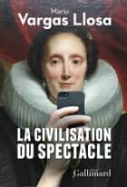 La civilisation du spectacle eBook by Mario Vargas Llosa, Albert Bensoussan