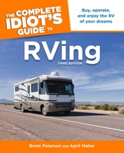 The Complete Idiot's Guide to RVing, 3e ebook by Brent Peterson, April Maher