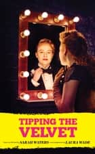 Tipping the Velvet ebook by Sarah  Waters, Laura Wade