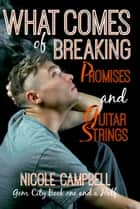 What Comes of Breaking Promises and Guitar Strings ebook by Nicole Campbell