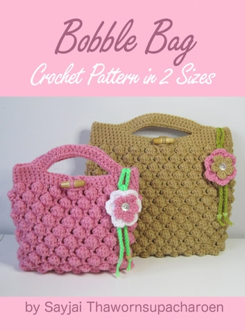 Bobble Bag Crochet Pattern in 2 Sizes ebook by Sayjai Thawornsupacharoen