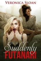 Suddenly Futanari ebook by Veronica Sloan