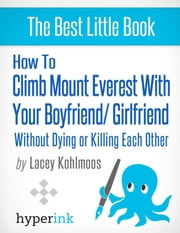 How to Climb Mount Everest with Your Boyfriend or Girlfriend, Without Dying or Killing Each Other (A Mountain Climbing Survival Story) ebook by Lacey  Kohlmoos