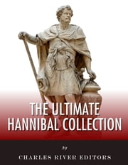 The Ultimate Hannibal Collection ebook by Charles River Editors, Jacob Abbott, Livy, Cornelius Nepos, Polybius