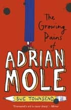 The Growing Pains of Adrian Mole ebook by Sue Townsend