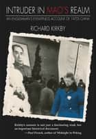 Intruder in Mao's Realm - An Englishman's Eyewitness Account of 1970s China ebook by Richard Kirkby
