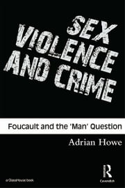 Sex, Violence and Crime - Foucault and the 'Man' Question ebook by Adrian Howe