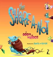 The Share-A-Not ebook by Adam Wallace,Heath McKenzie