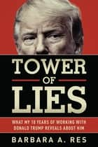 Tower of Lies - What My Eighteen Years of Working With Donald Trump Reveals About Him ebook by Barbara A. Res