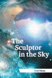 The Sculptor in the Sky ebook by Teal Swan
