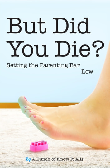 But Did You Die? - Setting the Parenting Bar Low ebook by Jen Mann