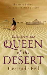 Tales from the Queen of the Desert ebook by Gertrude Bell