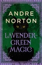 Lavender-Green Magic ebook by Andre Norton