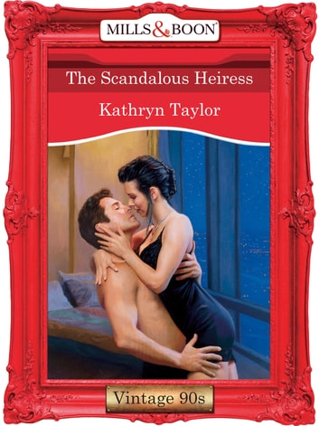 The Scandalous Heiress (Mills & Boon Vintage Desire) ebook by Kathryn Taylor