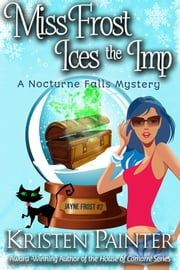 Miss Frost Ices The Imp - A Nocturne Falls Mystery ebook by Kristen Painter