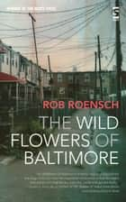The Wildflowers of Baltimore ebook by Rob Roensch